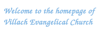 Welcome to the homepage of Villach Evangelical Church